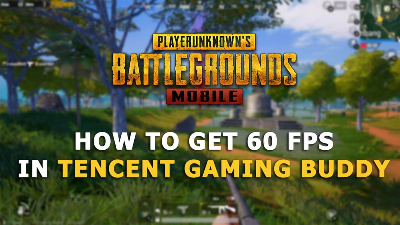 How to get 60 fps in Tencent Gaming Buddy